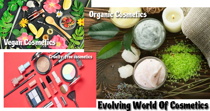 Evolving World Of Cosmetics: About Vegan, Organic And Cruelty-Free Cosmetics
